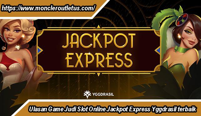Ulasan Game Judi Slot Online Jackpot Express Yggdrasil terbaik