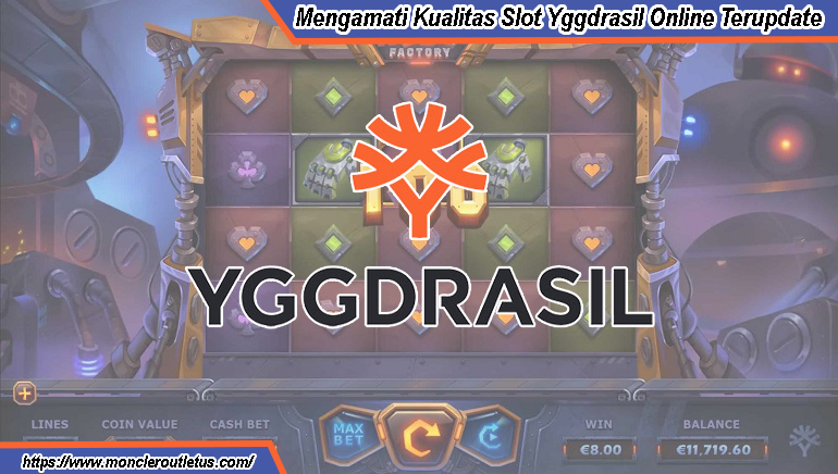 Mengamati Kualitas Slot Yggdrasil Online Terupdate